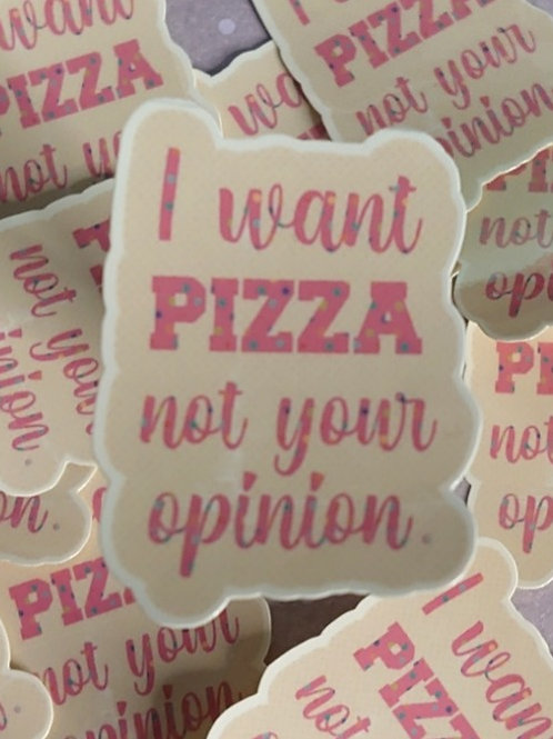 I want Pizza not your opinion sticker