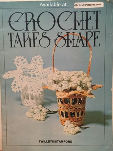 Twilleys 26. Crochet Takes Shape - Baskets for all Occasions Crocheted Patterns