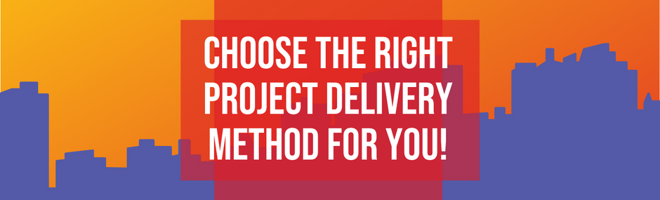 Choose the Right Project Delivery Method for You!