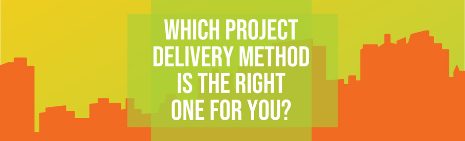 Which Project Delivery Method is the Right One for You?