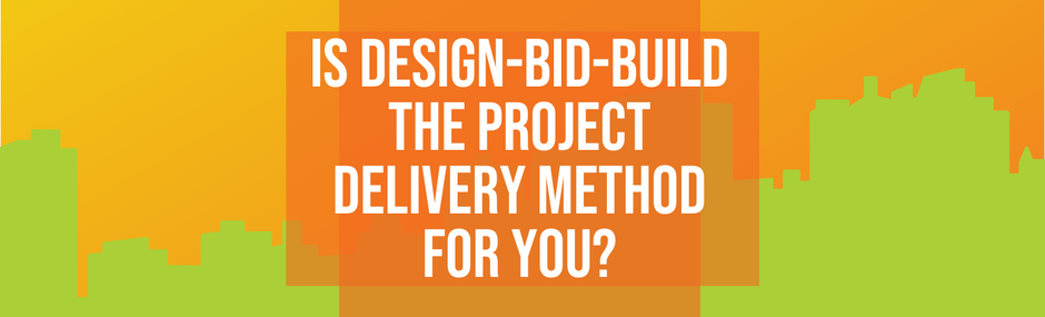 Is Design-Bid-Build the Project Delivery Method for You?
