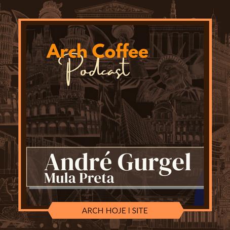 Podcast Arch Coffee - Papo com Designer André Gurgel (Mula Preta)