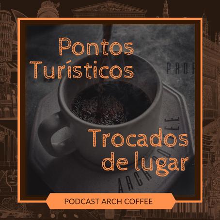 Podcast Arch Coffee - Pontos Turísticos trocados de Lugar