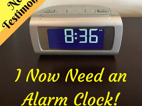I Now Need An Alarm Clock...