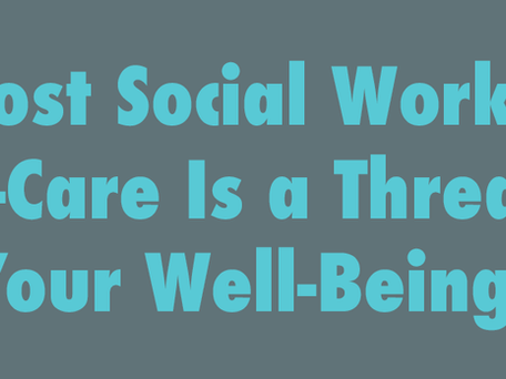 Most Social Worker Self-Care Is a Threat to Your Well-Being!