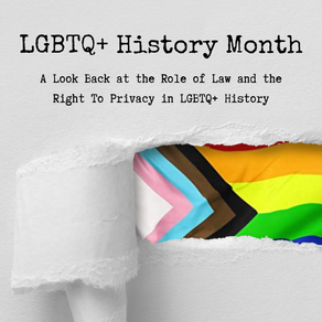 A Look Back at the Role of Law and the Right To Privacy in LGBTQ+ History