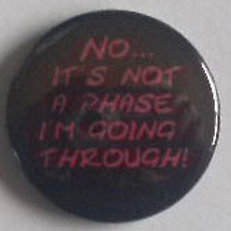 Button Badge No...It's not a Phase