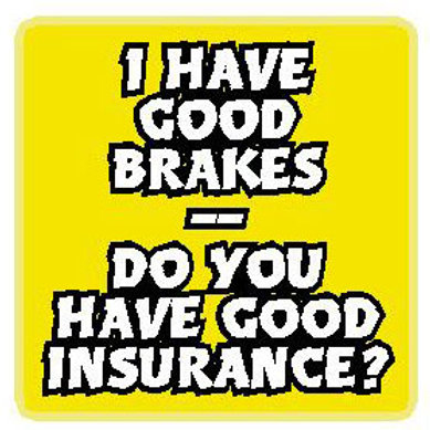 USR06 I Have Good Brakes,Do You Have Good Insurance? Window Sticker