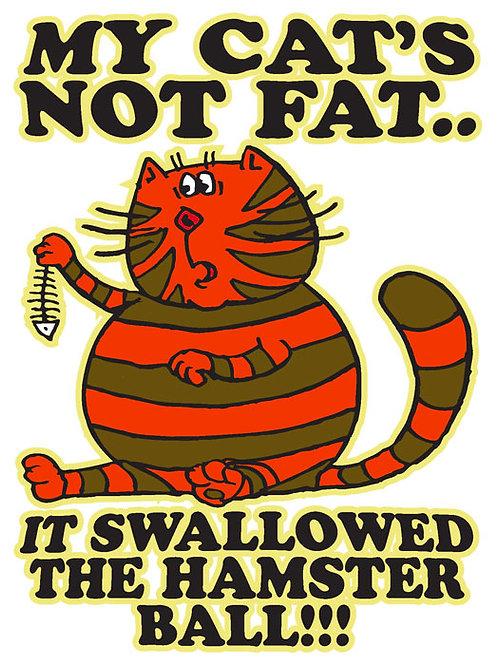 87 My Cat's Not Fat, It Swallowed the Hamster Ball!! Window Sticker