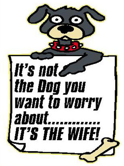 MA05 It's not the Dog you want to worry about.....It's The Wife Window Sticker