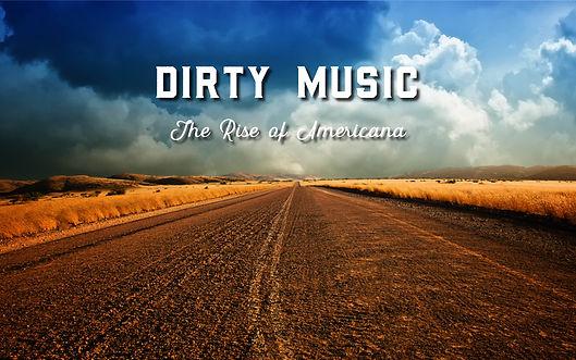 DIRTY MUSIC - THE RISE OF AMERICANA.jpg