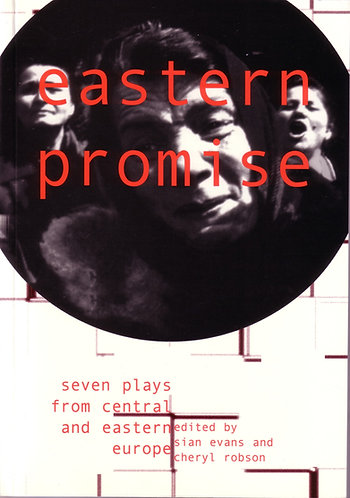 EASTERN PROMISE: PLAYS FROM CENTRAL AND EASTERN EUROPE