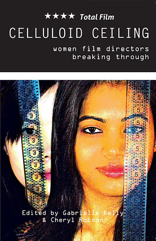 CELLULOID CEILING; WOMEN FILM DIRECTORS BREAKING THROUGH