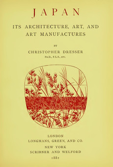 Dresser, Christopher. Japan: Its Architecture, Art, and Art Manufactures, 1882.