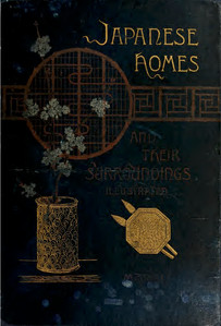 Morse, Edward Sylvester. Japanese Homes and Their Surroundings, 1886.