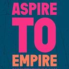 aspire to empire.jpg