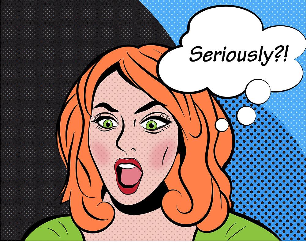 "Cartoon lady on shock thinking ""Seriously"""