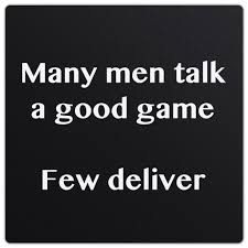 Many men talk a good game, few deliver