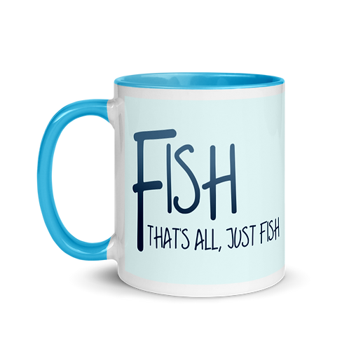 Fish, that's all... Mug with Color Inside