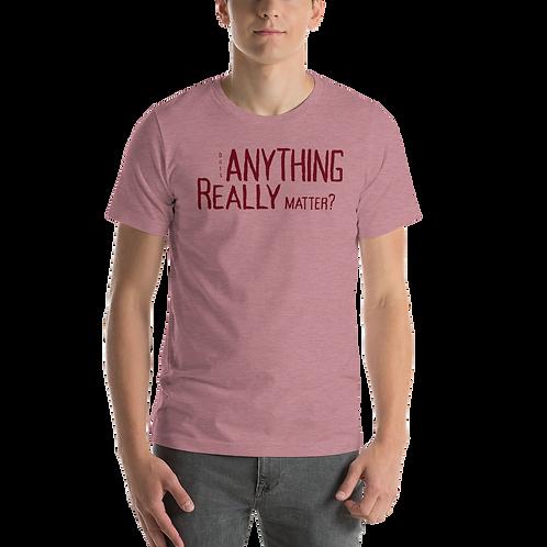 Does anything matter Short-Sleeve Unisex T-Shirt