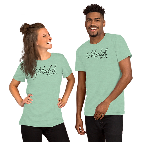 MULCH IS MY LIFE Short-Sleeve Unisex T-Shirt