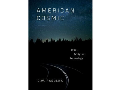 American Cosmic: UFO's, Religion, Technology