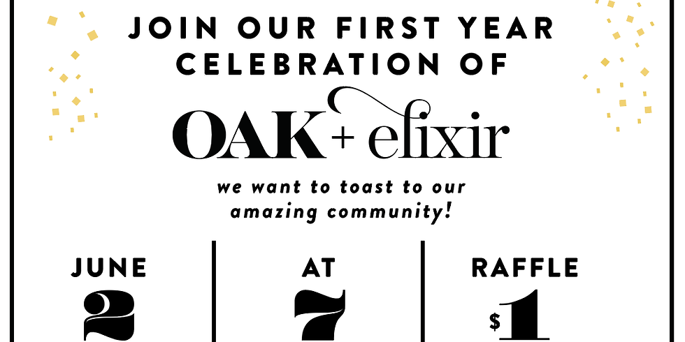 Come cheer our ONE Year!  Oak & Elixir Anniversary Party