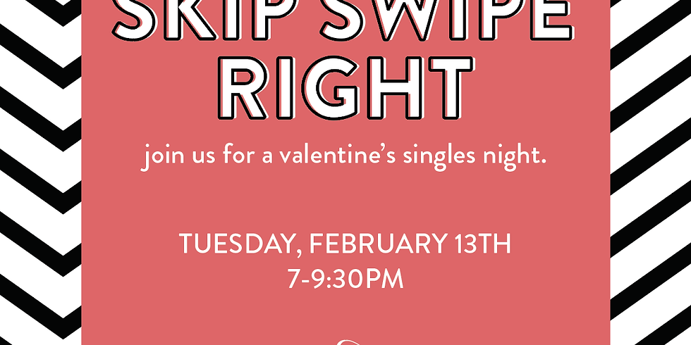Skip Swipe Right - Join us for a Valentine's singles night!