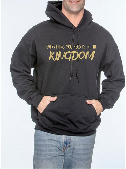 EVERYTHING YOU NEED IS IN THE KINGDOM UNISEX HOODIE SWEATSHIRT