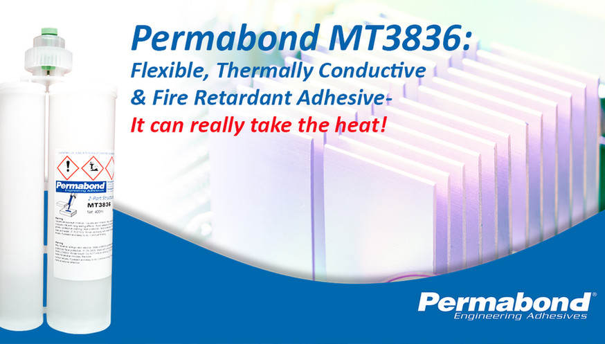 Permabond MT3836 – Flexible, Thermally Conductive, Fire Retardant Adhesive