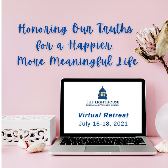 The Lighthouse Virtual Retreat:  Honoring Our Truths for a Happier,  More Meaningful Life