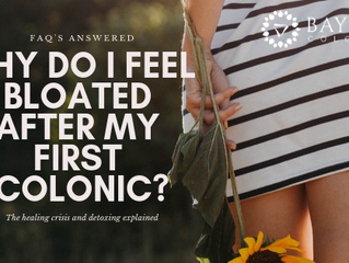 WHY DO I FEEL BLOATED AFTER MY FIRST COLONIC?
