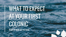 WHAT TO EXPECT AT YOUR FIRST COLONIC