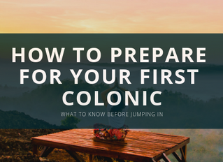 HOW TO PREPARE FOR YOUR FIRST COLONIC