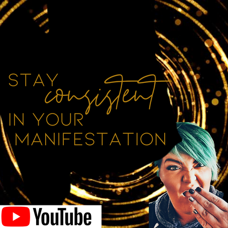 STAY CONSISTENT IN YOUR MANIFESTATION