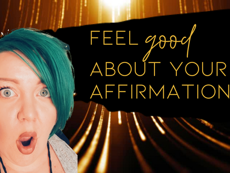 FEEL GOOD ABOUT YOUR AFFIRMATIONS :: Feeling it Done