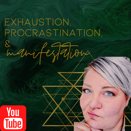 EXHAUSTION, PROCRASTINATION, AND YOUR MANIFESTATION