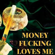 MONEY FUCKING LOVES ME.png