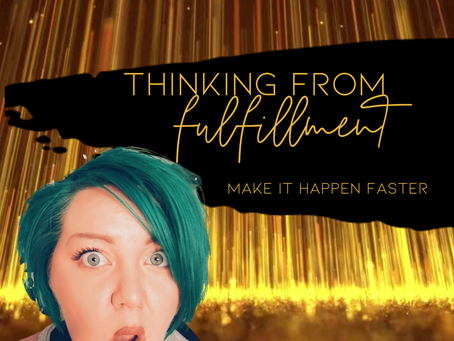 THINKING FROM FULFILLMENT :: Manifest Faster