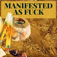 MANIFESTED AS FUCK.png
