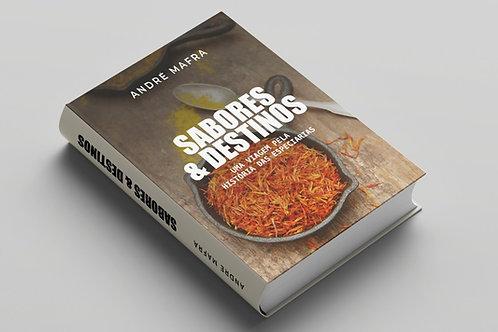 Livro Sabores & Destinos: uma viagem pela história das especiarias   André Mafra