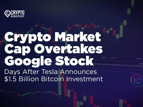 Crypto Market Cap Overtakes Google Stock Days After Tesla Announces $1.5 Billion Bitcoin Investment