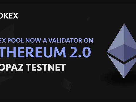 OKEx Pool Joins Ethereum 2.0 Topaz Testnet As Proof-Of-Stake Validator