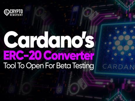 Cardano's ERC-20 Converter Tool To Open For Beta Testing