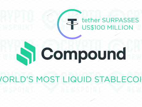 Tether (USDt) Surpasses US$100 million on Compound as World's Most Liquid Stablecoin Drives DeFi Gro