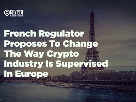 French Regulator Proposes To Change The Way Crypto Industry Is Supervised In Europe