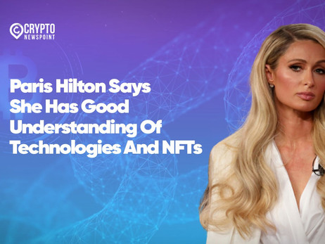 Paris Hilton Says She Has Good Understanding Of Technologies And NFTs