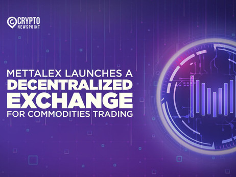 Mettalex Launches A Decentralized Exchange For Commodities Trading