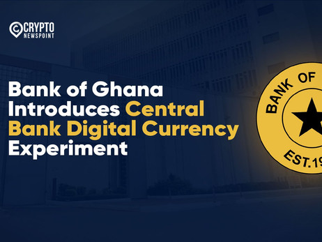 Bank of Ghana Introduces Central Bank Digital Currency Experiment