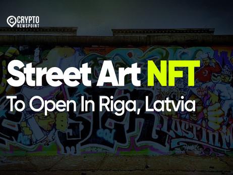 Street Art NFT To Open In Riga, Latvia